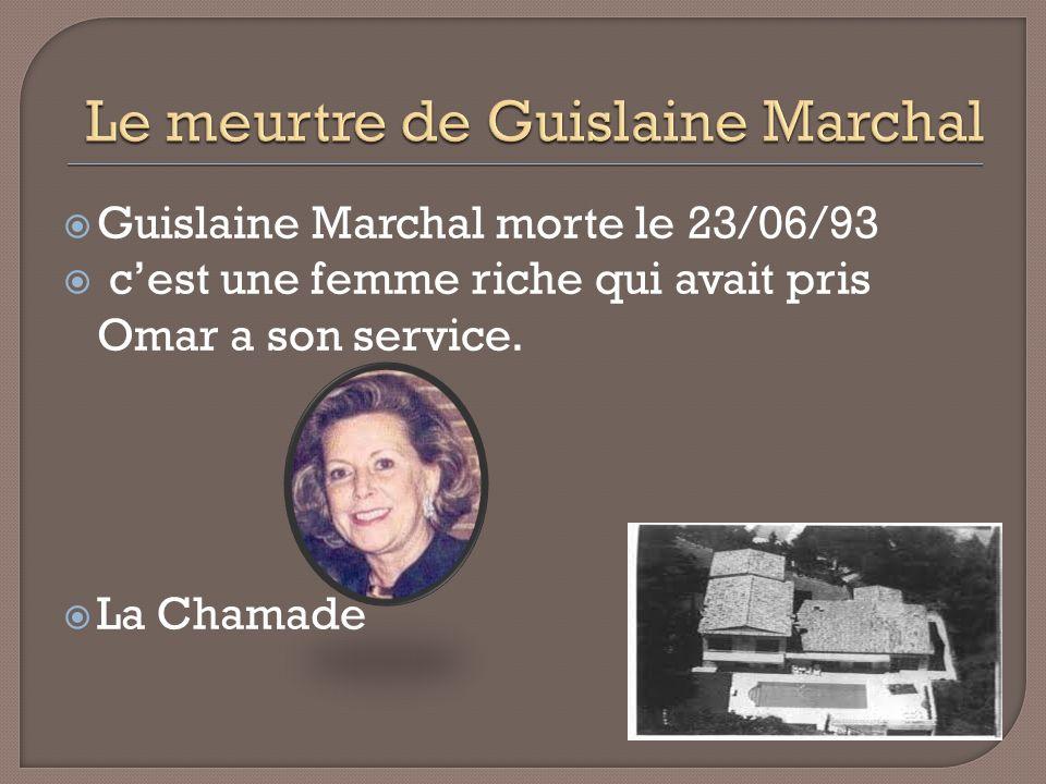 Guislaine Marchal morte le 23/06/93 cest une femme riche qui avait pris Omar a son service. La Chamade