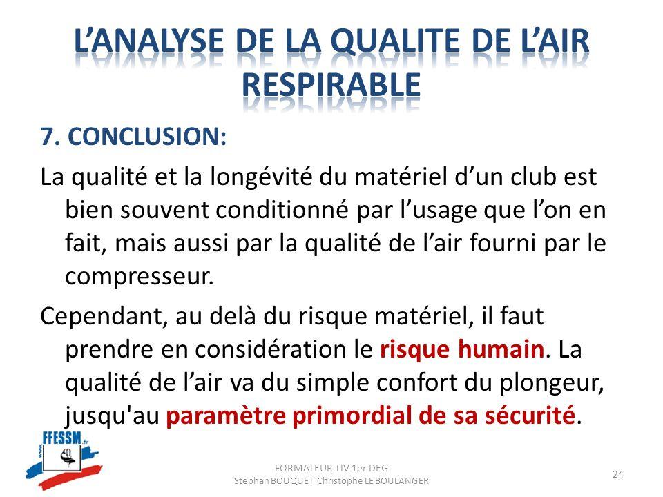 7. CONCLUSION: La qualité et la longévité du matériel dun club est bien souvent conditionné par lusage que lon en fait, mais aussi par la qualité de l