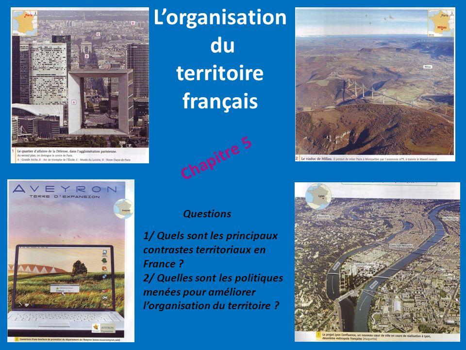 Chapitre 5 Lorganisation du territoire français 1/ Quels sont les principaux contrastes territoriaux en France ? 2/ Quelles sont les politiques menées