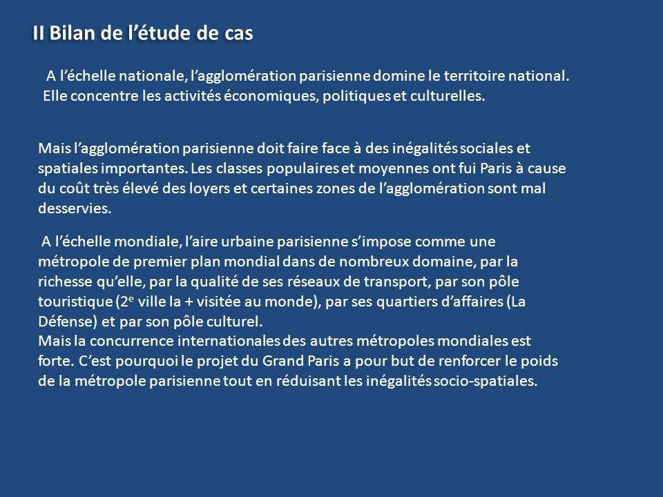 II Bilan de létude de cas A léchelle nationale, lagglomération parisienne domine le territoire national. Elle concentre les activités économiques, pol