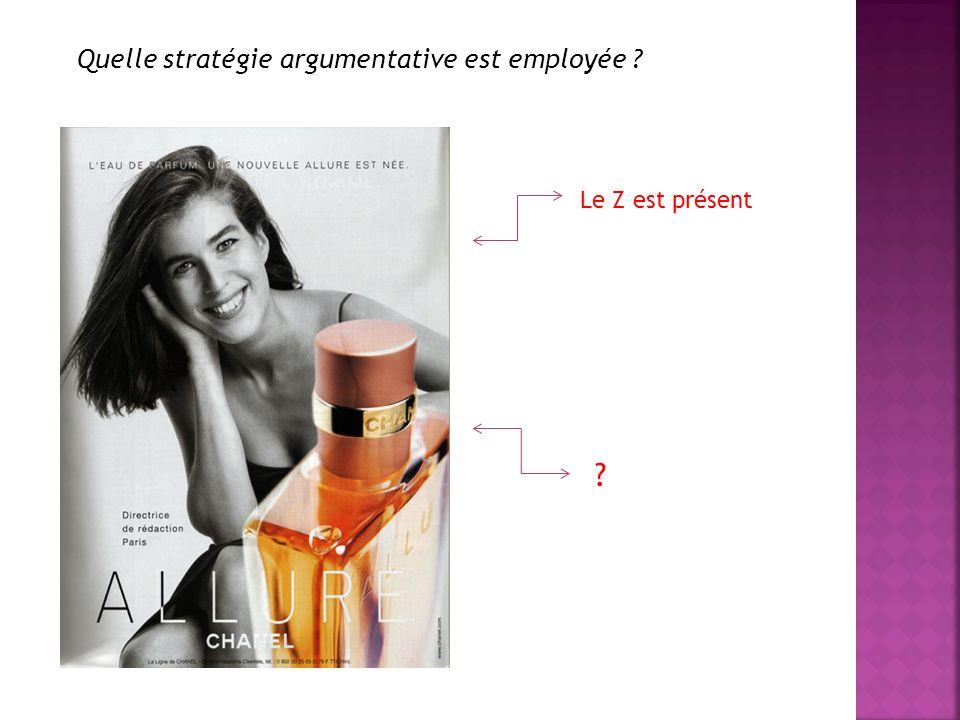 Quelle stratégie argumentative est employée ? Le Z est présent ?