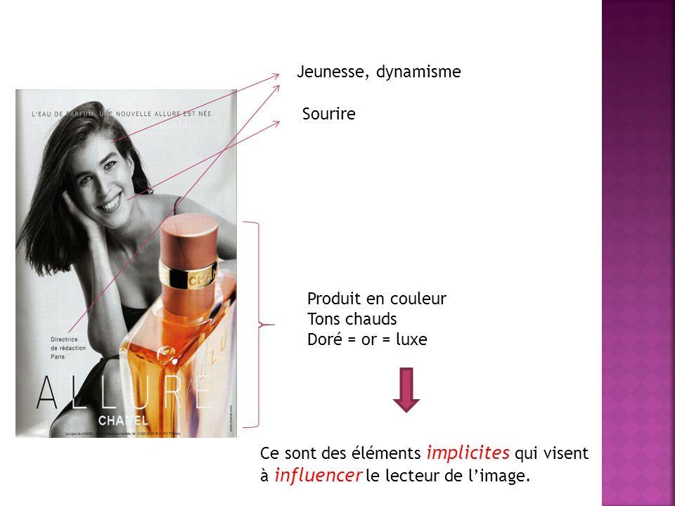 Jeunesse, dynamisme Sourire Produit en couleur Tons chauds Doré = or = luxe Ce sont des éléments implicites qui visent à influencer le lecteur de limage.
