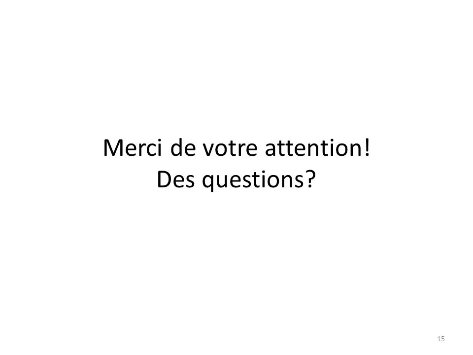 15 Merci de votre attention! Des questions?