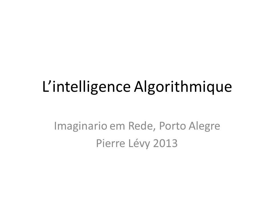 Lintelligence Algorithmique Imaginario em Rede, Porto Alegre Pierre Lévy 2013
