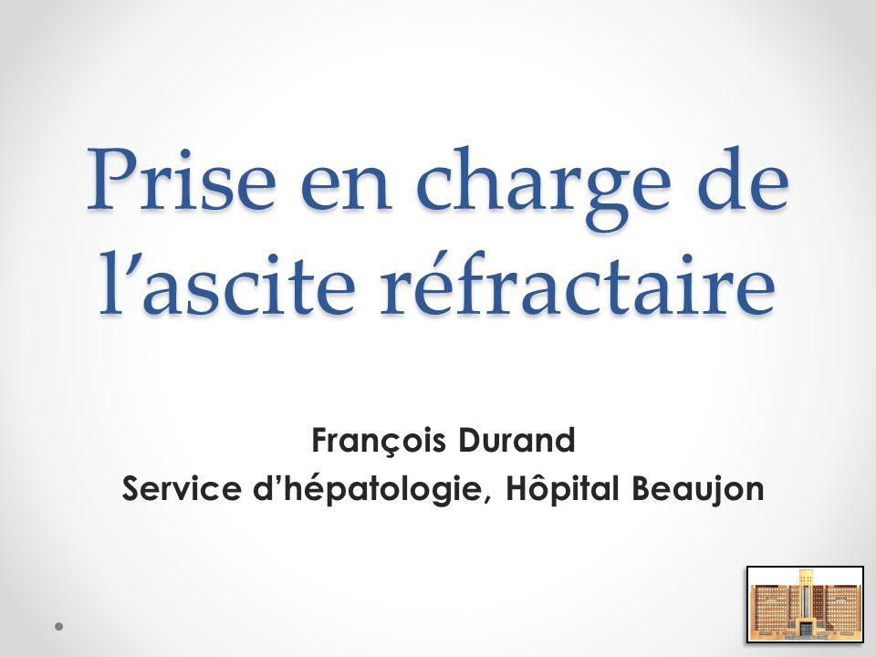 Prise en charge de lascite réfractaire François Durand Service dhépatologie, Hôpital Beaujon