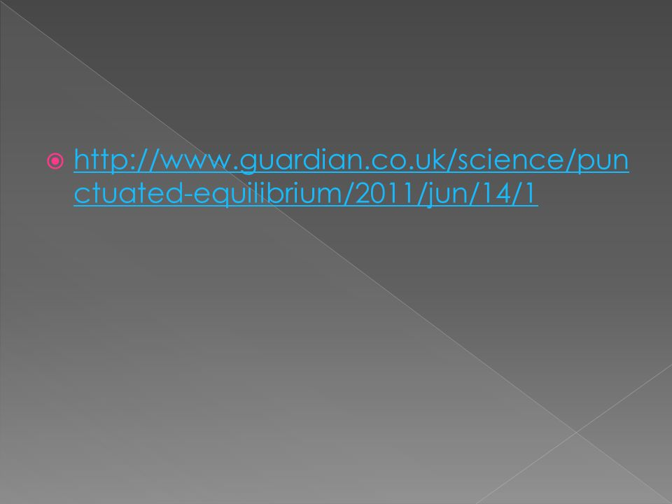 http://www.guardian.co.uk/science/pun ctuated-equilibrium/2011/jun/14/1 http://www.guardian.co.uk/science/pun ctuated-equilibrium/2011/jun/14/1