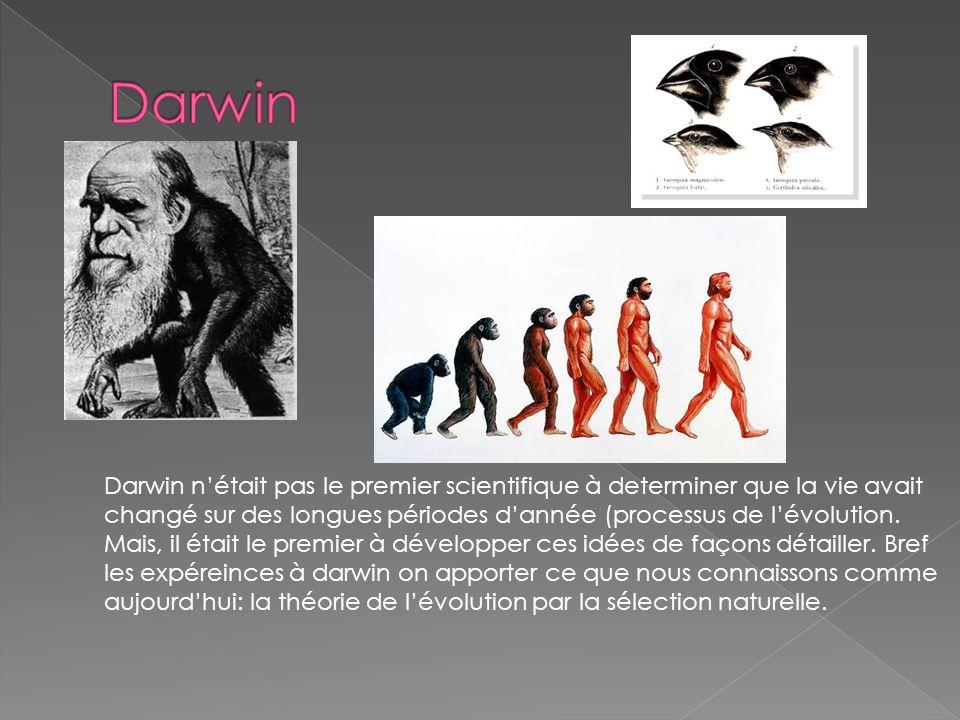 Darwin nétait pas le premier scientifique à determiner que la vie avait changé sur des longues périodes dannée (processus de lévolution.