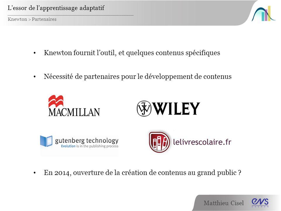Matthieu Cisel Knewton > Partenaires Knewton fournit loutil, et quelques contenus spécifiques Nécessité de partenaires pour le développement de conten