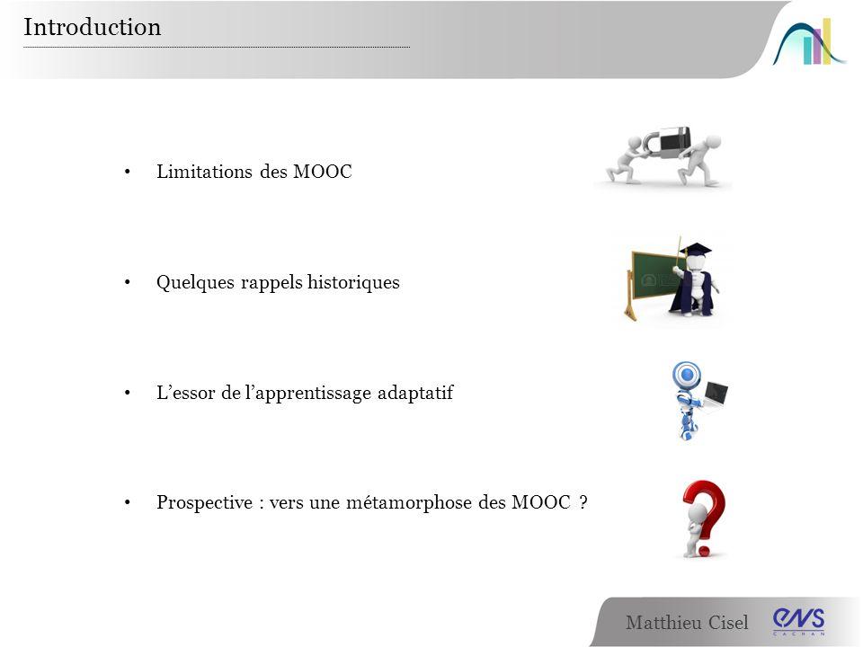 Matthieu Cisel Limitations des MOOC Quelques rappels historiques Lessor de lapprentissage adaptatif Prospective : vers une métamorphose des MOOC ? Int