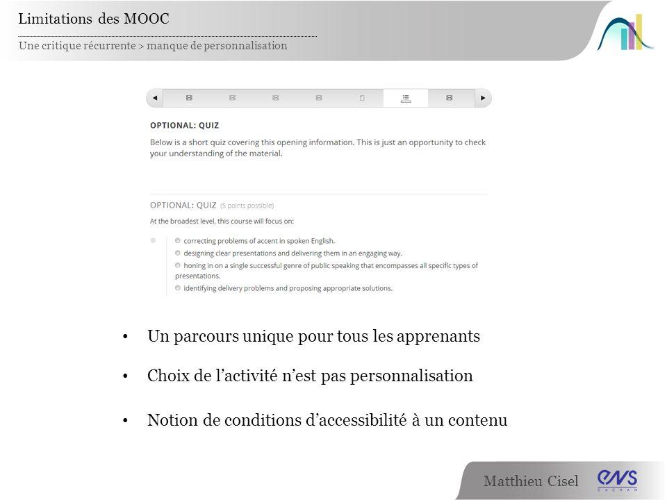 Matthieu Cisel Une critique récurrente > manque de personnalisation Limitations des MOOC Un parcours unique pour tous les apprenants Choix de lactivit