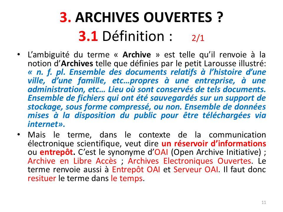 11 3. ARCHIVES OUVERTES ? 3.1 Définition : 2/1 Lambiguité du terme « Archive » est telle quil renvoie à la notion dArchives telle que définies par le
