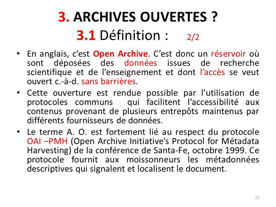 12 3. ARCHIVES OUVERTES ? 3.1 Définition : 2/2 En anglais, cest Open Archive. Cest donc un réservoir où sont déposées des données issues de recherche