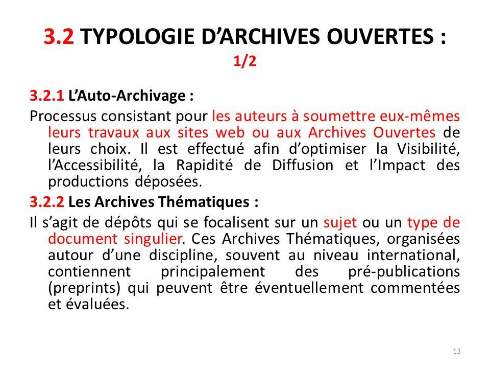 13 3.2 TYPOLOGIE DARCHIVES OUVERTES : 1/2 3.2.1 LAuto-Archivage : Processus consistant pour les auteurs à soumettre eux-mêmes leurs travaux aux sites