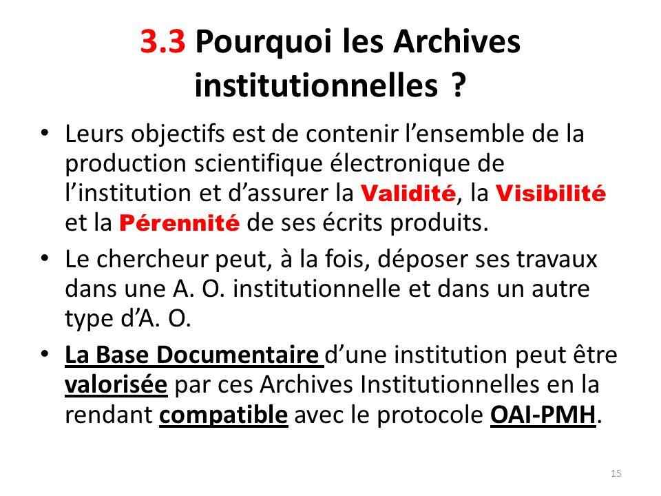15 3.3 Pourquoi les Archives institutionnelles ? Leurs objectifs est de contenir lensemble de la production scientifique électronique de linstitution
