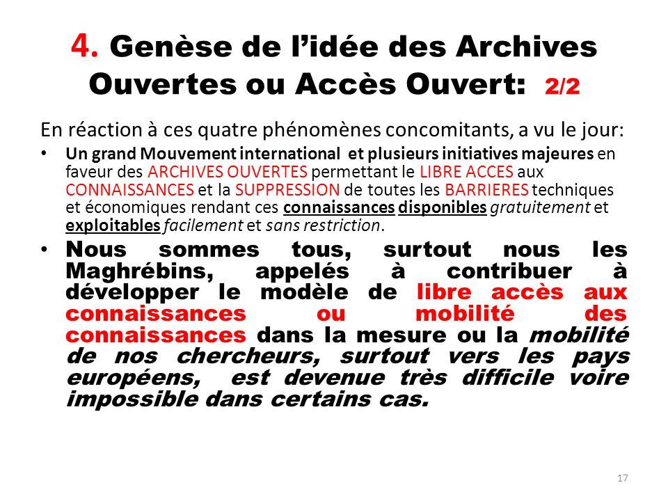 17 4. Genèse de lidée des Archives Ouvertes ou Accès Ouvert: 2/2 En réaction à ces quatre phénomènes concomitants, a vu le jour: Un grand Mouvement in