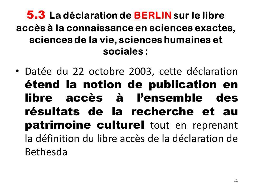21 5.3 La déclaration de BERLIN sur le libre accès à la connaissance en sciences exactes, sciences de la vie, sciences humaines et sociales : Datée du