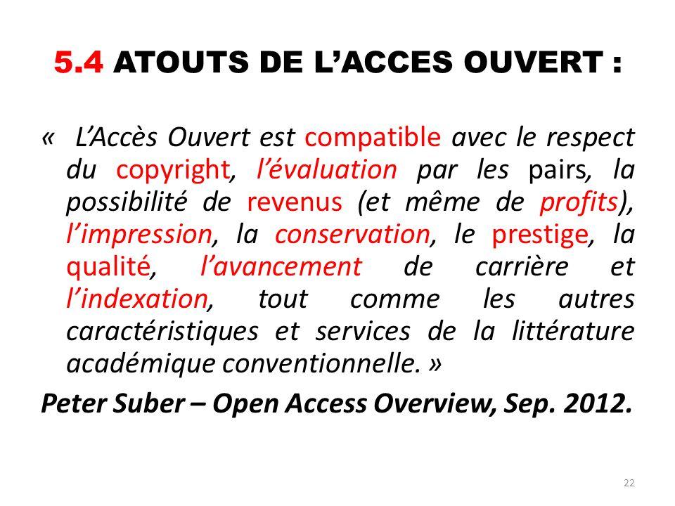 22 5.4 ATOUTS DE LACCES OUVERT : « LAccès Ouvert est compatible avec le respect du copyright, lévaluation par les pairs, la possibilité de revenus (et