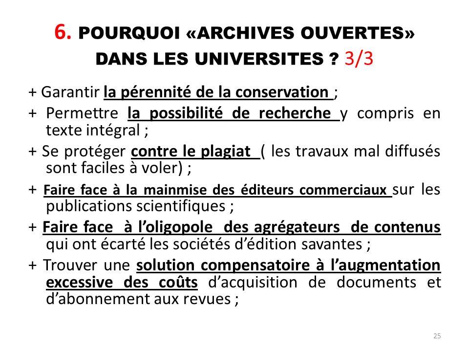 25 6. POURQUOI «ARCHIVES OUVERTES» DANS LES UNIVERSITES ? 3/3 + Garantir la pérennité de la conservation ; + Permettre la possibilité de recherche y c