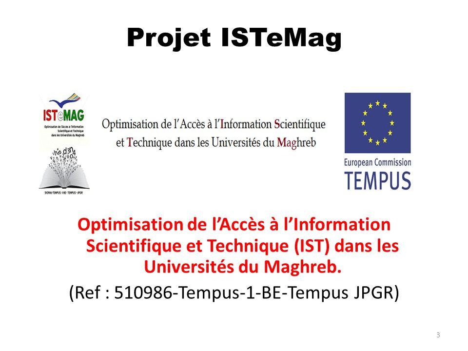 3 Projet ISTeMag Optimisation de lAccès à lInformation Scientifique et Technique (IST) dans les Universités du Maghreb. (Ref : 510986-Tempus-1-BE-Temp