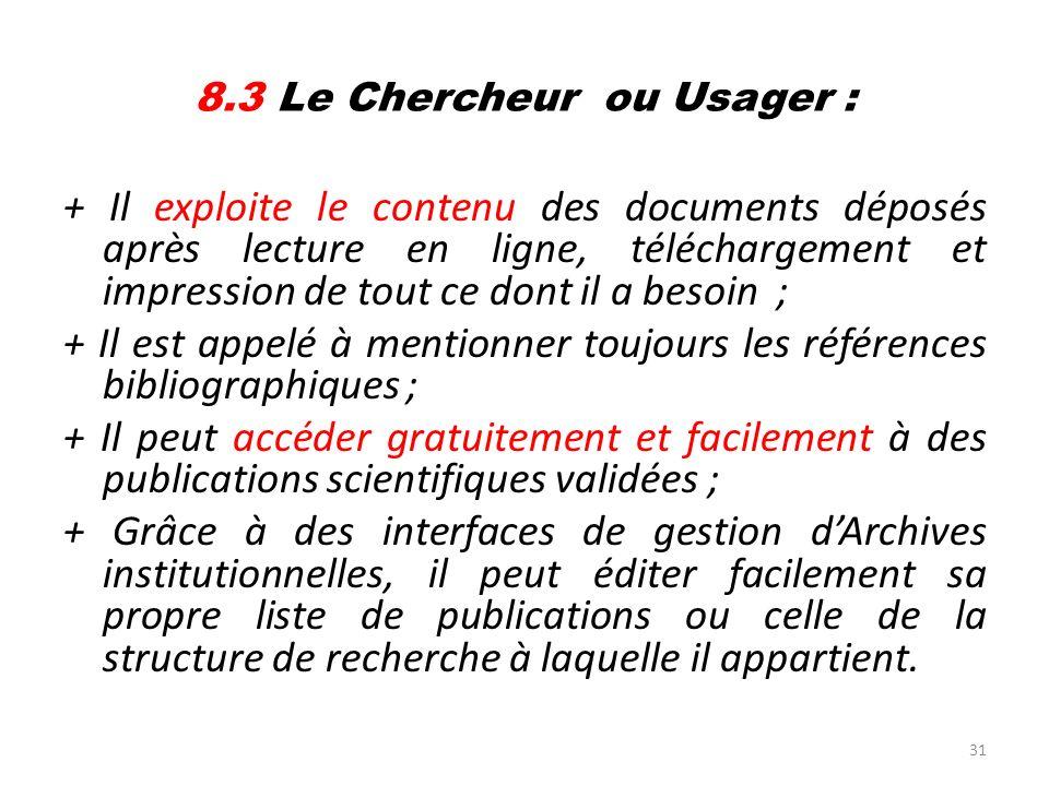 31 8.3 Le Chercheur ou Usager : + Il exploite le contenu des documents déposés après lecture en ligne, téléchargement et impression de tout ce dont il