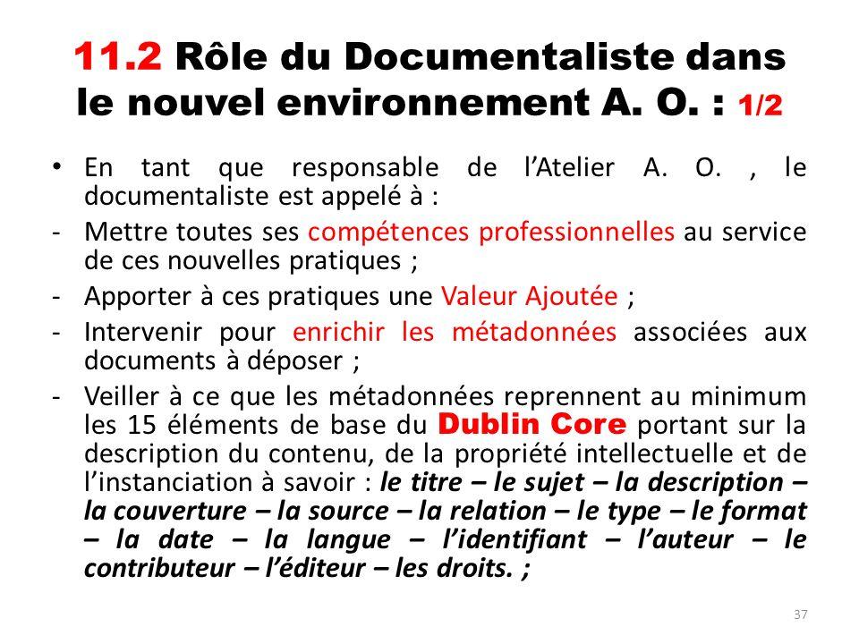 37 11.2 Rôle du Documentaliste dans le nouvel environnement A. O. : 1/2 En tant que responsable de lAtelier A. O., le documentaliste est appelé à : -M