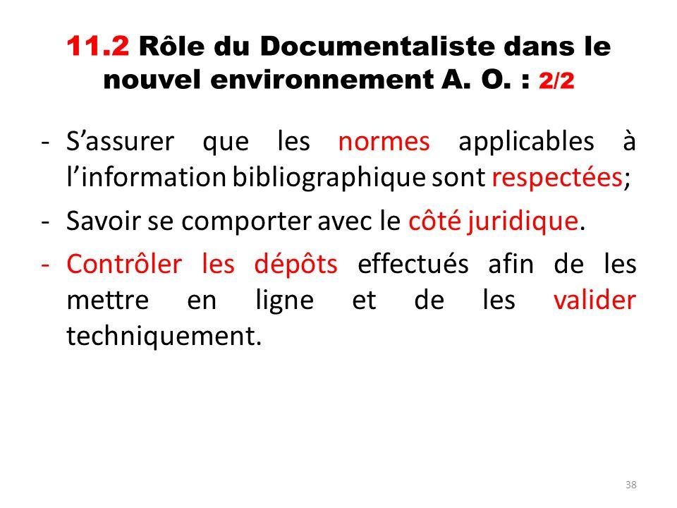 38 11.2 Rôle du Documentaliste dans le nouvel environnement A. O. : 2/2 -Sassurer que les normes applicables à linformation bibliographique sont respe