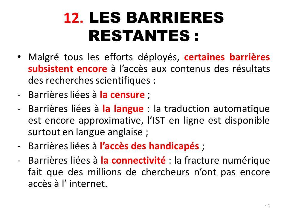 44 12. LES BARRIERES RESTANTES : Malgré tous les efforts déployés, certaines barrières subsistent encore à laccès aux contenus des résultats des reche