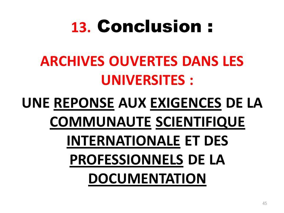 45 13. Conclusion : ARCHIVES OUVERTES DANS LES UNIVERSITES : UNE REPONSE AUX EXIGENCES DE LA COMMUNAUTE SCIENTIFIQUE INTERNATIONALE ET DES PROFESSIONN
