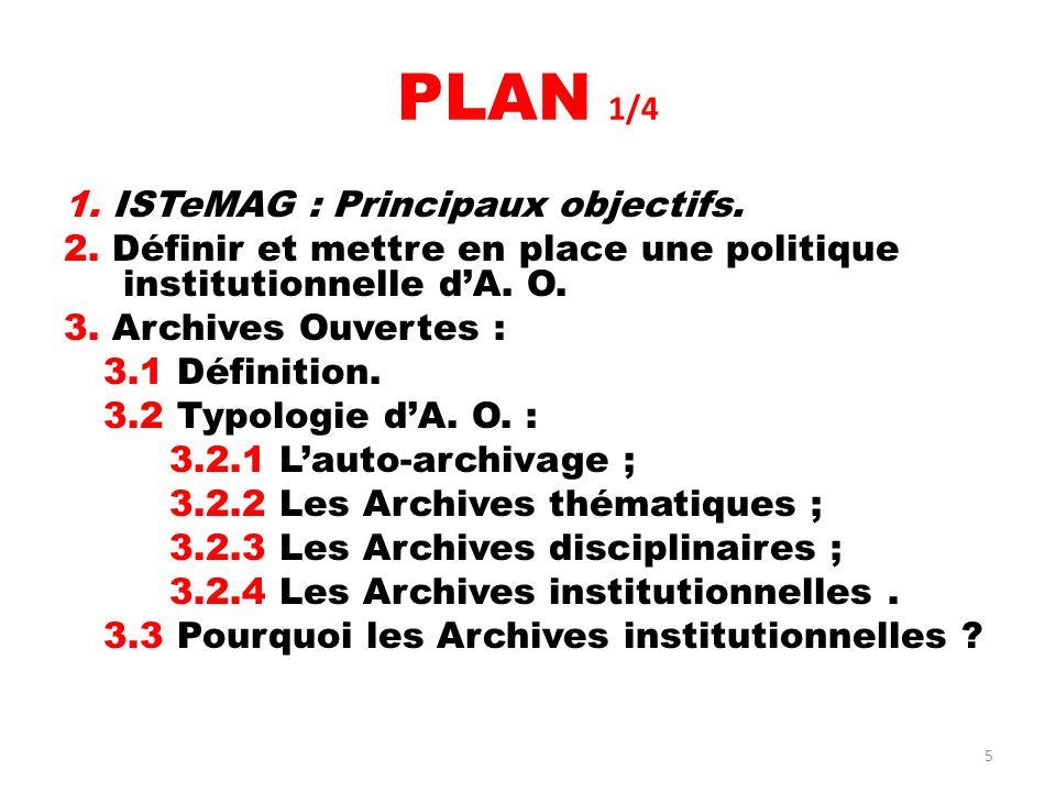 5 PLAN 1/4 1. ISTeMAG : Principaux objectifs. 2. Définir et mettre en place une politique institutionnelle dA. O. 3. Archives Ouvertes : 3.1 Définitio