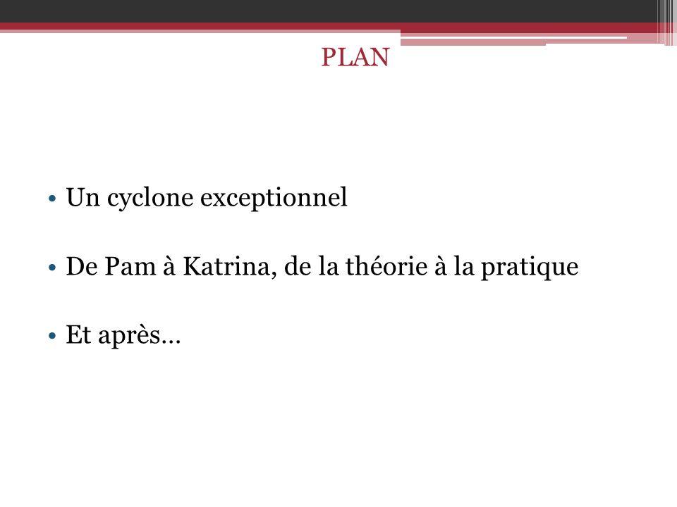 PLAN Un cyclone exceptionnel De Pam à Katrina, de la théorie à la pratique Et après…