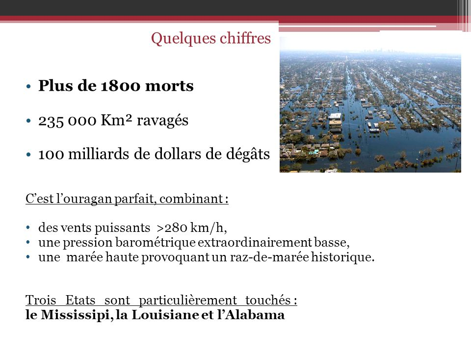 Plus de 1800 morts 235 000 Km² ravagés 100 milliards de dollars de dégâts Cest louragan parfait, combinant : des vents puissants >280 km/h, une pressi