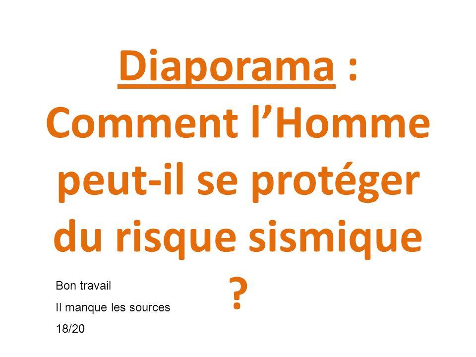 Diaporama : Comment lHomme peut-il se protéger du risque sismique ? Bon travail Il manque les sources 18/20