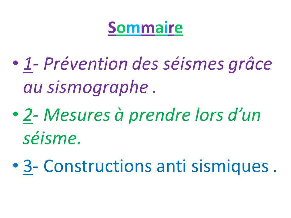 SommaireSommaire 1- Prévention des séismes grâce au sismographe. 2- Mesures à prendre lors dun séisme. 3- Constructions anti sismiques.