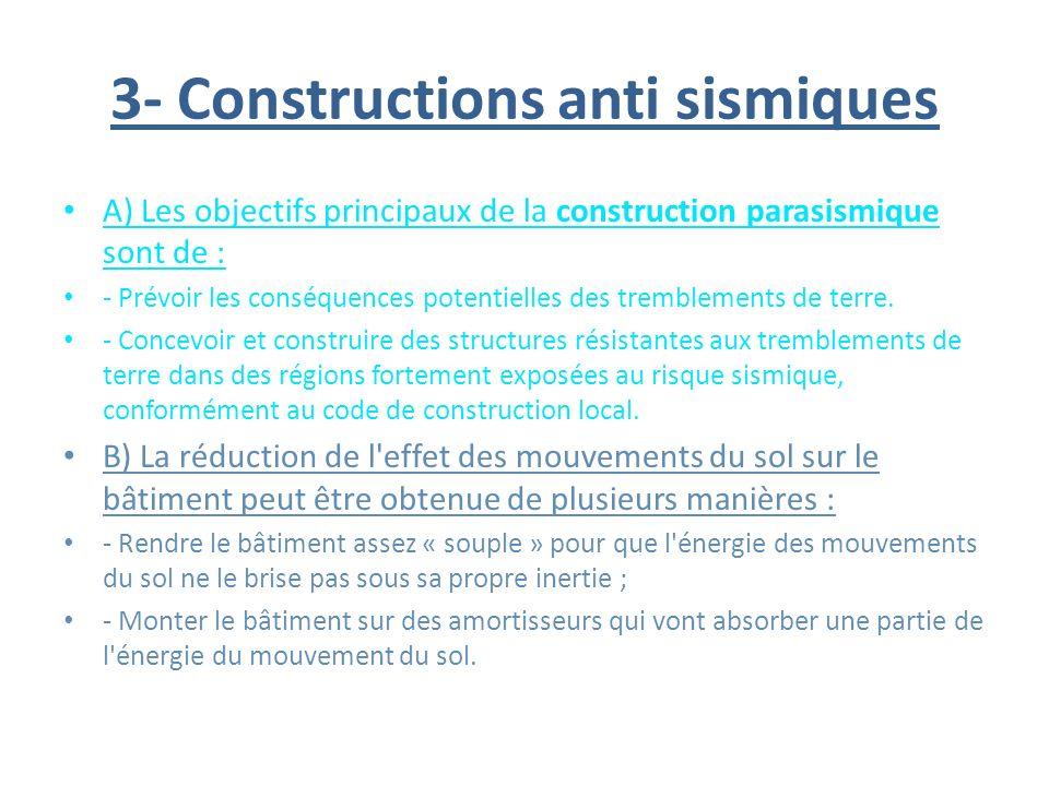 3- Constructions anti sismiques A) Les objectifs principaux de la construction parasismique sont de : - Prévoir les conséquences potentielles des trem