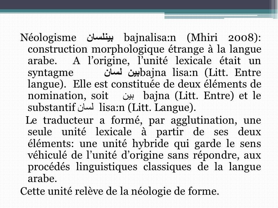 Néologisme بينلسان bajnaliѕa ː n (Mhiri 2008): construction morphologique étrange à la langue arabe. A lorigine, lunité lexicale était un syntagme بين