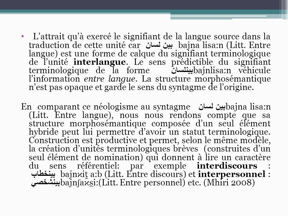 Lattrait quà exercé le signifiant de la langue source dans la traduction de cette unité car بين لسان bajna liѕa ː n (Litt. Entre langue) est une forme