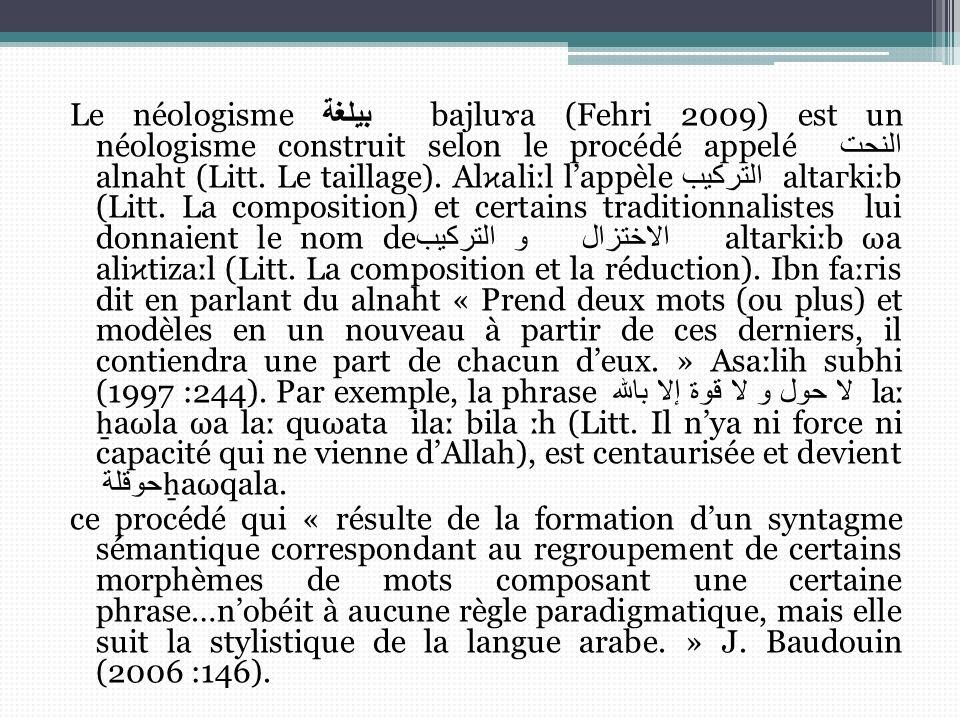 Le néologisme بيلغة bajlu ɤ a (Fehri 2009) est un néologisme construit selon le procédé appelé النحت alnaht (Litt. Le taillage). Al ϰ ali ː l lappèle