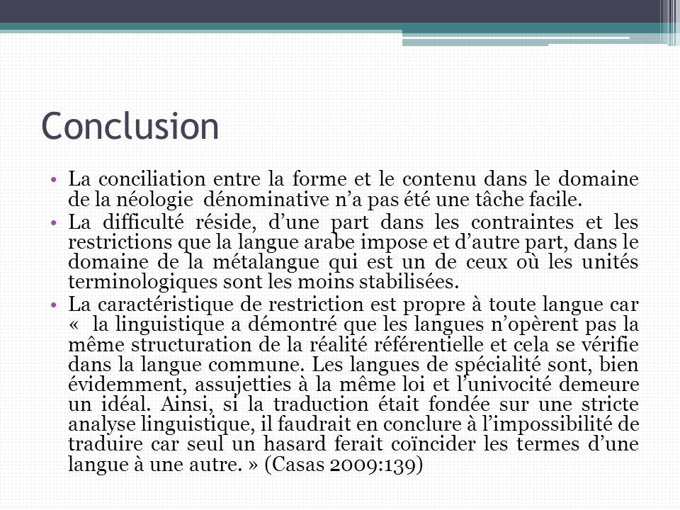 Conclusion La conciliation entre la forme et le contenu dans le domaine de la néologie dénominative na pas été une tâche facile. La difficulté réside,