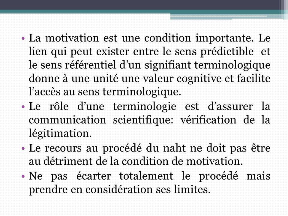 La motivation est une condition importante. Le lien qui peut exister entre le sens prédictible et le sens référentiel dun signifiant terminologique do