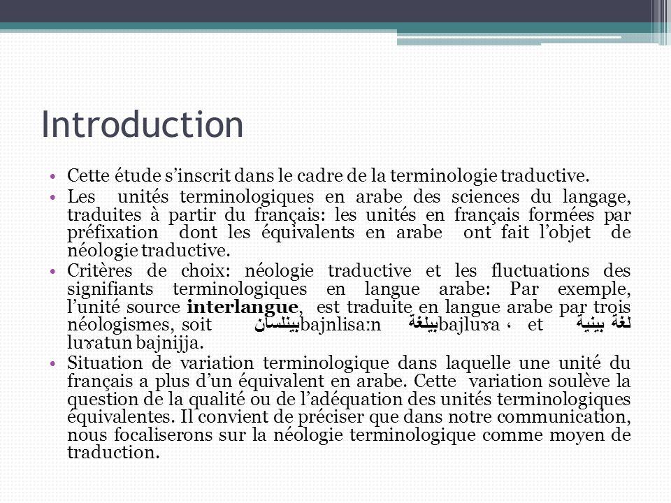Introduction Cette étude sinscrit dans le cadre de la terminologie traductive. Les unités terminologiques en arabe des sciences du langage, traduites