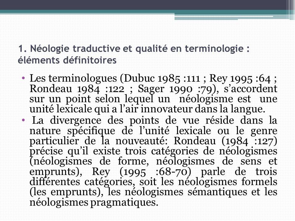 1. Néologie traductive et qualité en terminologie : éléments définitoires Les terminologues (Dubuc 1985 :111 ; Rey 1995 :64 ; Rondeau 1984 :122 ; Sage