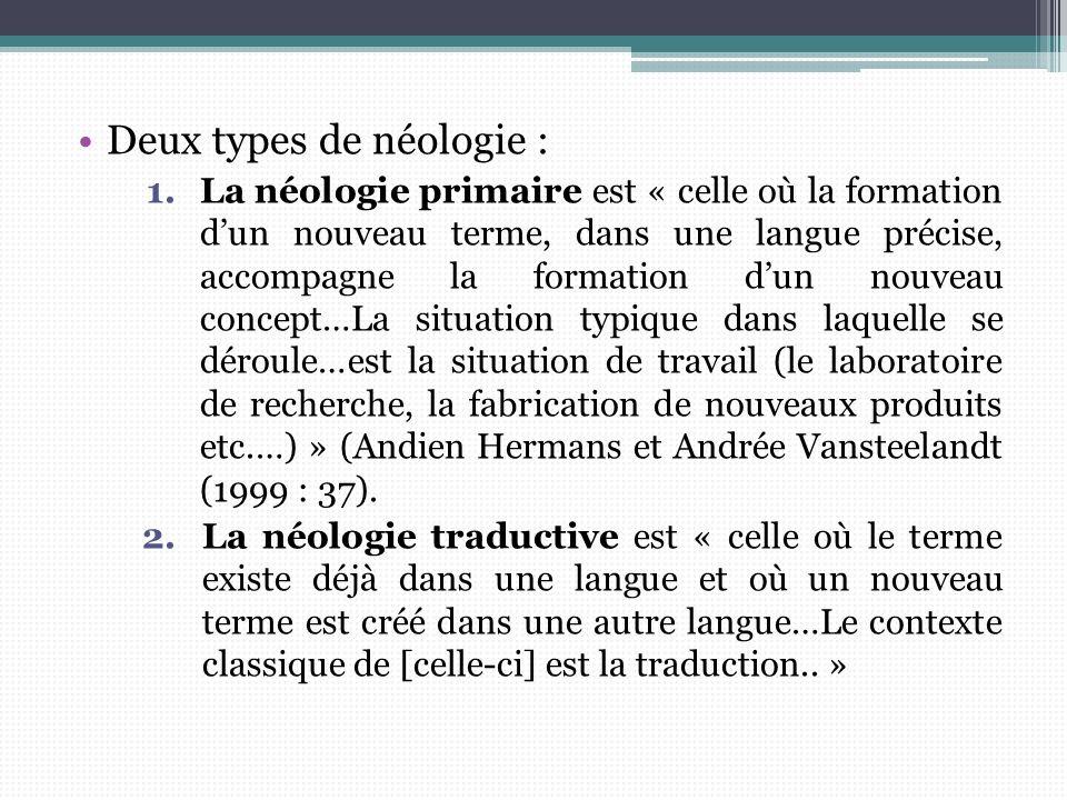 Deux types de néologie : 1.La néologie primaire est « celle où la formation dun nouveau terme, dans une langue précise, accompagne la formation dun no