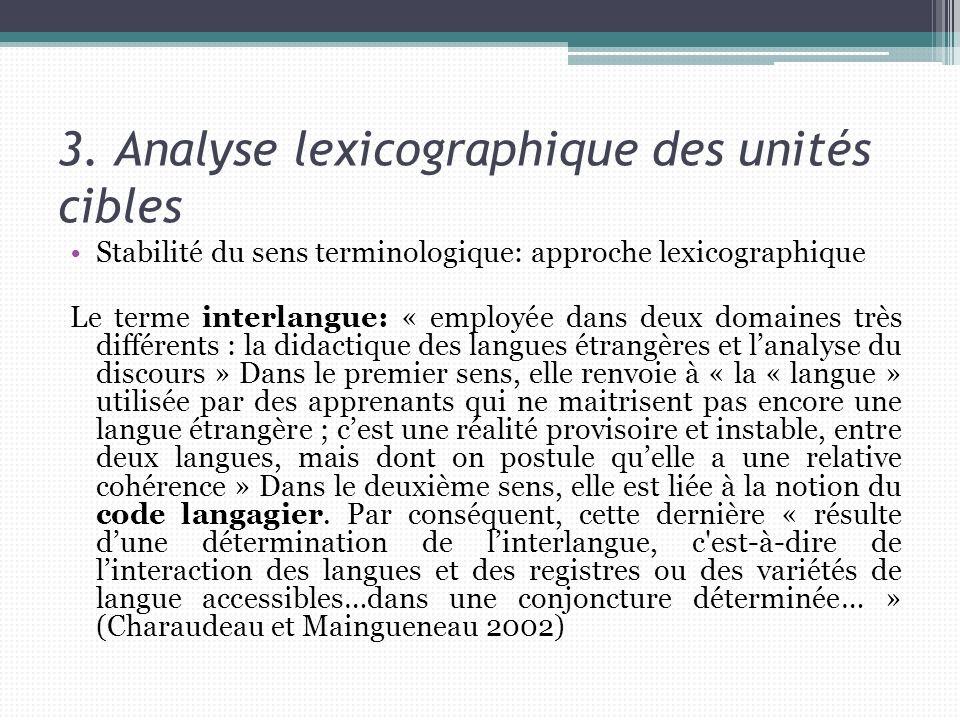 3. Analyse lexicographique des unités cibles Stabilité du sens terminologique: approche lexicographique Le terme interlangue: « employée dans deux dom