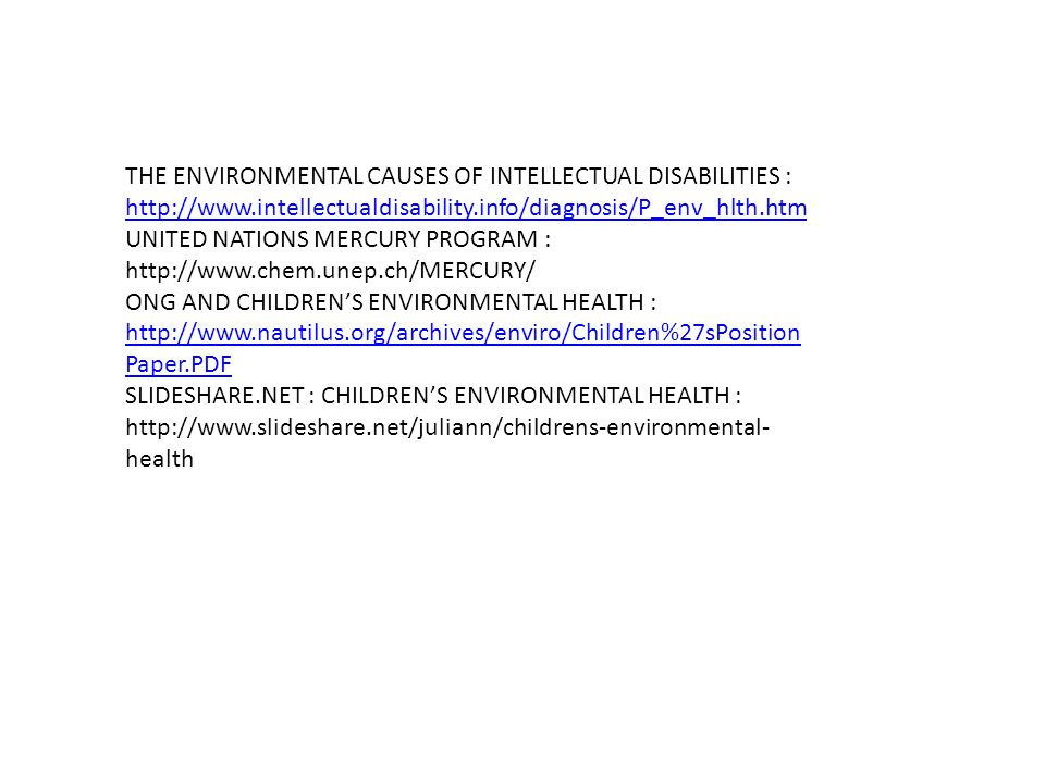 THE ENVIRONMENTAL CAUSES OF INTELLECTUAL DISABILITIES : http://www.intellectualdisability.info/diagnosis/P_env_hlth.htm http://www.intellectualdisabil