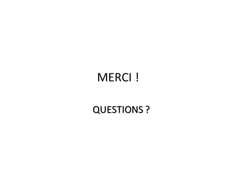 MERCI ! QUESTIONS QUESTIONS