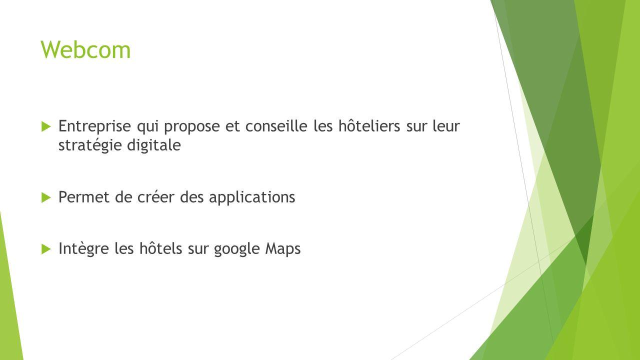 Webcom Entreprise qui propose et conseille les hôteliers sur leur stratégie digitale Permet de créer des applications Intègre les hôtels sur google Ma