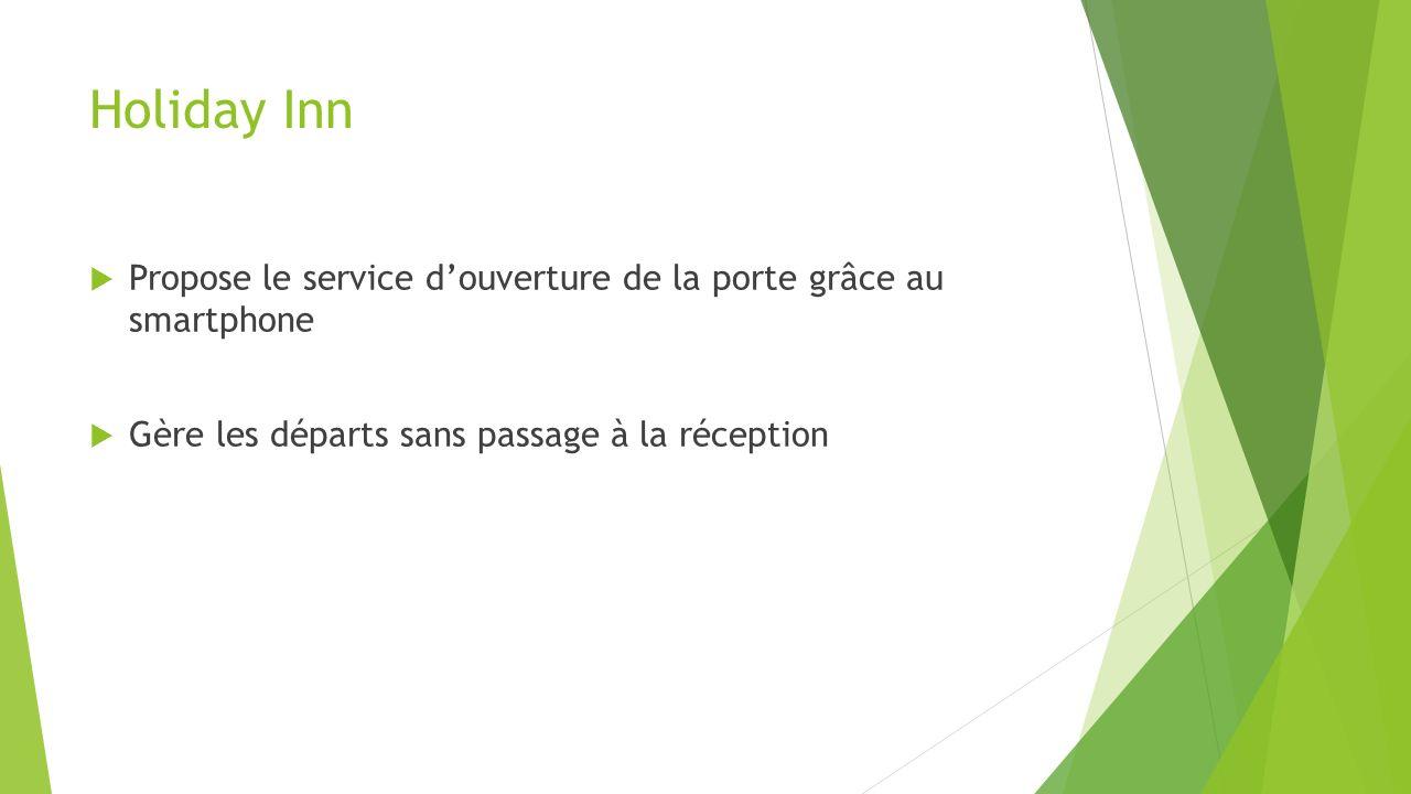 Holiday Inn Propose le service douverture de la porte grâce au smartphone Gère les départs sans passage à la réception