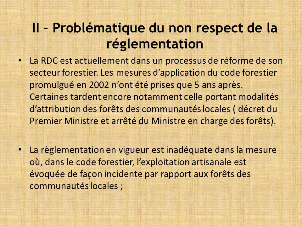 II – Problématique du non respect de la réglementation La RDC est actuellement dans un processus de réforme de son secteur forestier.