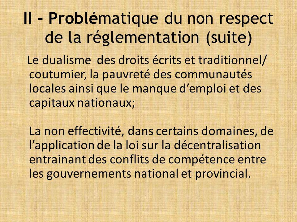 Le dualisme des droits écrits et traditionnel/ coutumier, la pauvreté des communautés locales ainsi que le manque demploi et des capitaux nationaux; La non effectivité, dans certains domaines, de lapplication de la loi sur la décentralisation entrainant des conflits de compétence entre les gouvernements national et provincial.