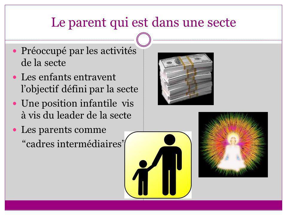 Le parent qui est dans une secte Préoccupé par les activités de la secte Les enfants entravent lobjectif défini par la secte Une position infantile vi
